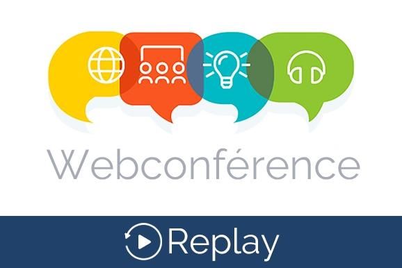 RETROUVEZ LE REPLAY DE LA WEBCONFERENCE N°1